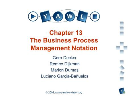 A university for the world real R © 2009, www.yawlfoundation.org Chapter 13 The Business Process Management Notation Gero Decker Remco Dijkman Marlon Dumas.
