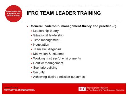 Www.ifrc.org Saving lives, changing minds. Presentation title at-a-glance info (in slide master) IFRC TEAM LEADER TRAINING  General leadership, management.