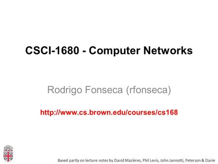 CSCI-1680 - Computer Networks Rodrigo Fonseca (rfonseca)  Based partly on lecture notes by David Mazières, Phil Levis,
