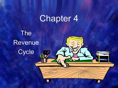 Chapter 4 The Revenue Cycle. Objectives for Chapter 4 Tasks performed in the revenue cycle, regardless of the technology used The functional departments.
