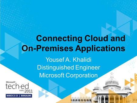 Connecting Cloud and On-Premises Applications Yousef A. Khalidi Distinguished Engineer Microsoft Corporation.