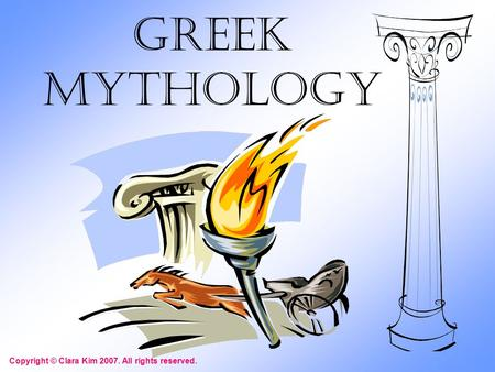 Greek Mythology Copyright © Clara Kim 2007. All rights reserved.