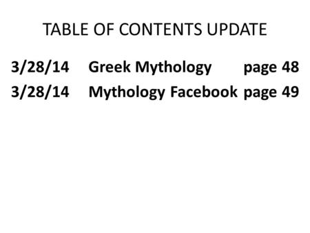 TABLE OF CONTENTS UPDATE 3/28/14Greek Mythologypage 48 3/28/14Mythology Facebookpage 49.
