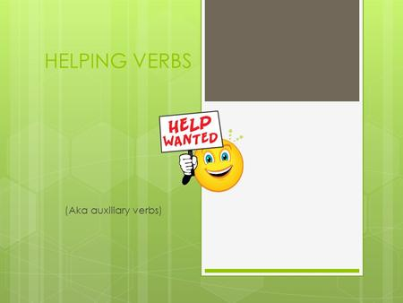 HELPING VERBS (Aka auxiliary verbs). You already know…  Every complete sentence contains a verb.