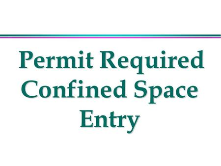 Permit Required Confined Space Entry Permit Required Confined Space Entry.