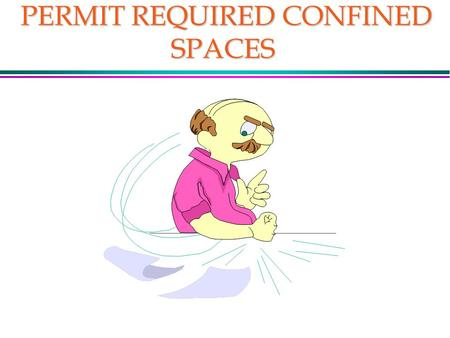 PERMIT REQUIRED CONFINED SPACES PERMIT REQUIRED CONFINED SPACES.