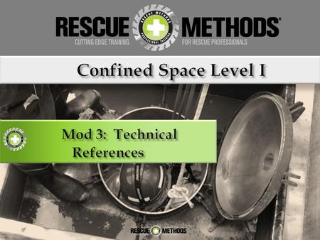Environmental Considerations Confined Space Rescue is inherently dangerous and requires performance of rigorous activities under adverse conditions. Regional.