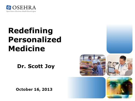 Redefining Personalized Medicine Dr. Scott Joy October 16, 2013.