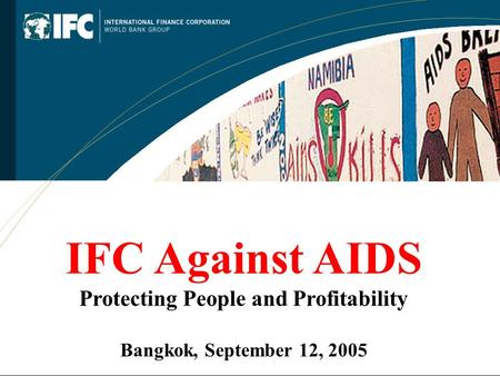 IFC Against AIDS Protecting People and Profitability Bangkok, September 12, 2005.