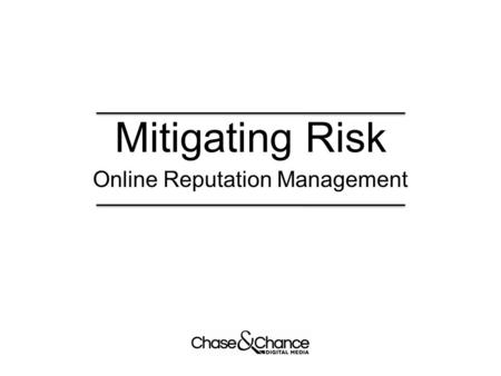 Mitigating Risk Online Reputation Management. Purpose This short course is intended for those responsible for: Risk /Crisis Management Corporate Affairs.
