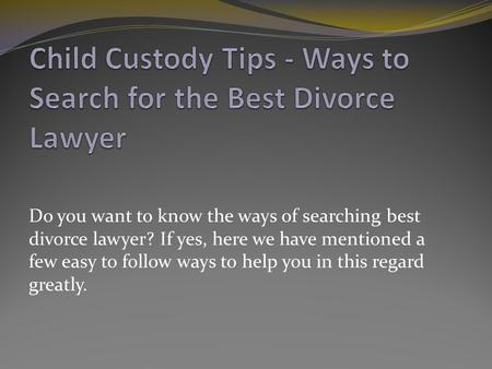 Do you want to know the ways of searching best divorce lawyer? If yes, here we have mentioned a few easy to follow ways to help you in this regard greatly.