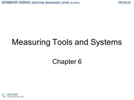 © 2012 Delmar, Cengage Learning Measuring Tools and Systems Chapter 6.