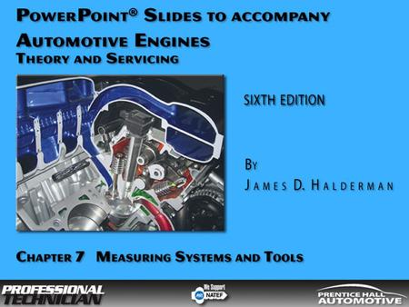 Automotive Engines: Theory and Servicing, 6/e By James D Halderman © 2009 Pearson Education, Inc. Pearson Prentice Hall - Upper Saddle River, NJ 07458.