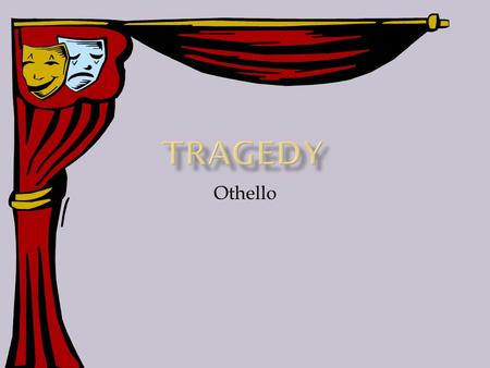 Tragedy Othello.