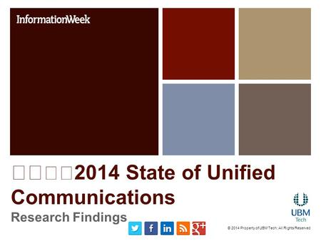2014 State of Unified Communications Research Findings © 2014 Property of UBM Tech; All Rights Reserved.