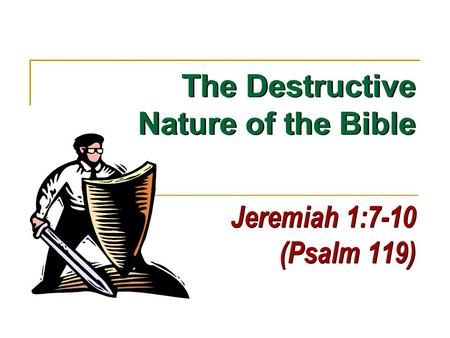 Jeremiah 1:7-10 (Psalm 119) The Destructive Nature of the Bible.