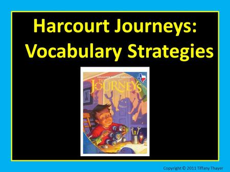 Harcourt Journeys: Vocabulary Strategies Copyright © 2011 Tiffany Thayer.