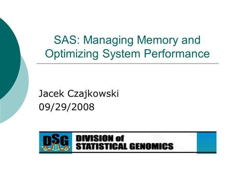 SAS: Managing Memory and Optimizing System Performance Jacek Czajkowski 09/29/2008.