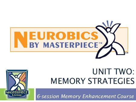 UNIT TWO: MEMORY STRATEGIES 6-session Memory Enhancement Course.
