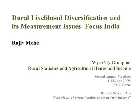 Rural Livelihood Diversification and its Measurement Issues: Focus India Rajiv Mehta Wye City Group on Rural Statistics and Agricultural Household Income.