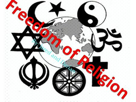 By: Jared and Darian. Freedom of Religion: Every individual is equal before and under the law and has the right to the equal protection and equal benefit.