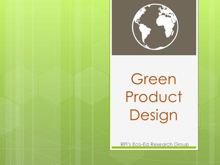Green Product Design RPI's Eco-Ed Research Group.