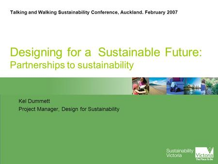 Talking and Walking Sustainability Conference, Auckland. February 2007 Designing for a Sustainable Future: Partnerships to sustainability Kel Dummett Project.