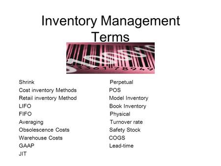 Inventory Management Terms Shrink Perpetual Cost inventory Methods POS Retail inventory Method Model Inventory LIFO Book Inventory FIFO Physical Averaging.