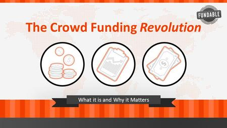 The Crowd Funding Revolution What it is and Why it Matters.