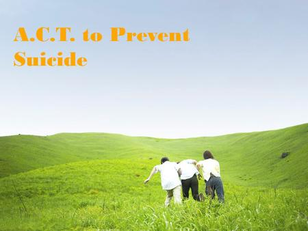 A.C.T. to Prevent Suicide. Warning Signs  Sleeping and/or eating less or more  Failing grades, disinterest in school  Persistent sadness, anxiety,