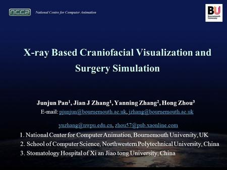 X-ray Based Craniofacial Visualization and Surgery Simulation Junjun Pan 1, Jian J Zhang 1, Yanning Zhang 2, Hong Zhou 3