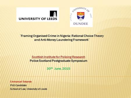 Emmanuel Sotande PhD Candidate School of Law, University of Leeds Scottish Institute for Policing Research Scottish Institute for Policing Research Police.