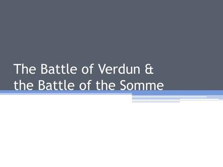 The Battle of Verdun & the Battle of the Somme