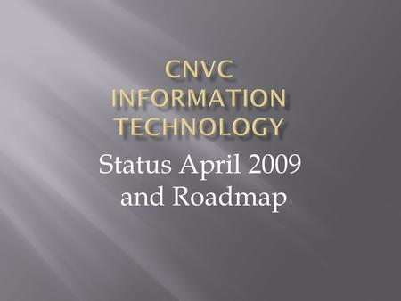 Status April 2009 and Roadmap. CNVC strives to serve people all over the world in at least four languages We want to help people interested in learning.