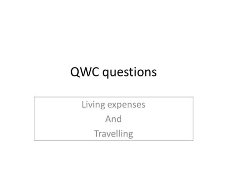 QWC questions Living expenses And Travelling. Instructions Check that you can do the maths! Try the mystery in pairs Then try the exam question on your.