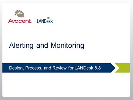 Design, Process, and Review for LANDesk 8.8 Alerting and Monitoring.