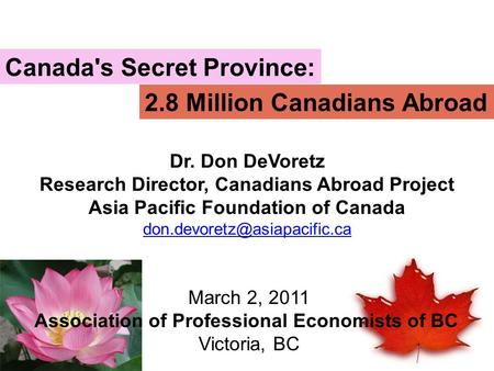 Canada's Secret Province: Dr. Don DeVoretz Research Director, Canadians Abroad Project Asia Pacific Foundation of Canada