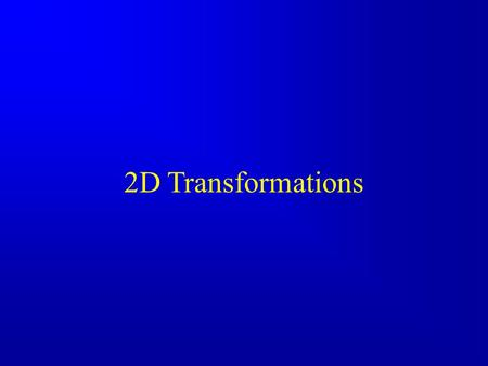 2D Transformations. World Coordinates Translate Rotate Scale Viewport Transforms Hierarchical Model Transforms Putting it all together.