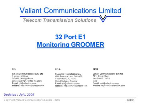 Copyright, Valiant Communications Limited - 2006Slide 1 32 Port E1 Monitoring GROOMER V aliant C ommunications L imited Telecom Transmission Solutions.