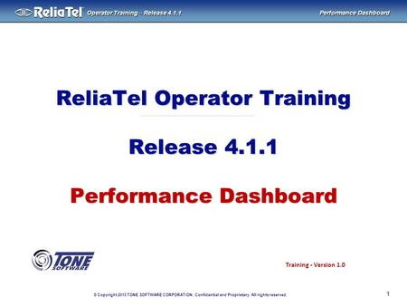 © Copyright 2013 TONE SOFTWARE CORPORATION. Confidential and Proprietary. All rights reserved. ® Operator Training – Release 4.1.1 Performance Dashboard.