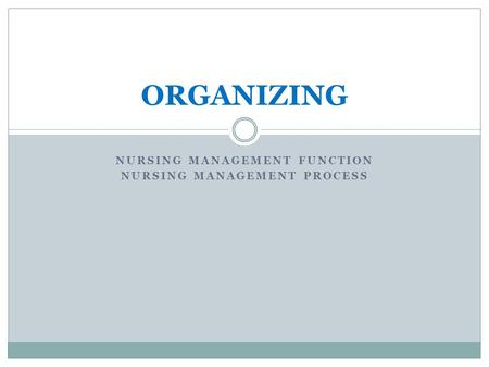 NURSING MANAGEMENT FUNCTION NURSING MANAGEMENT PROCESS ORGANIZING.