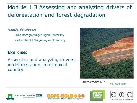 Module 1.3 Assessing and analyzing drivers of deforestation and forest degradation REDD+ training materials by GOFC-GOLD, Wageningen University, World.