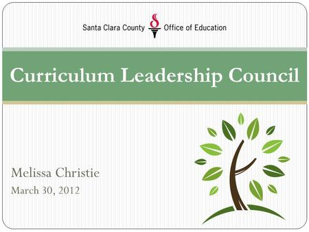 Melissa Christie March 30, 2012 Curriculum Leadership Council.