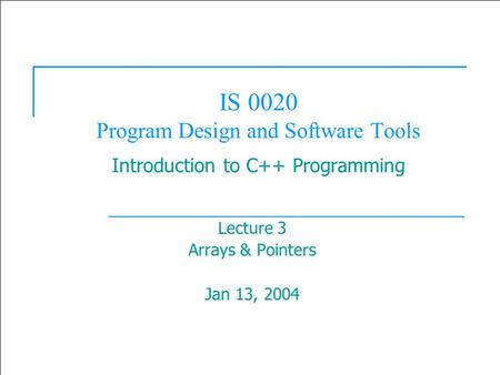  2003 Prentice Hall, Inc. All rights reserved. 1 IS 0020 Program Design and Software Tools Introduction to C++ Programming Lecture 3 Arrays & Pointers.