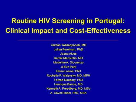 Routine HIV Screening in Portugal: Clinical Impact and Cost-Effectiveness Yazdan Yazdanpanah, MD Julian Perelman, PhD Joana Alves Kamal Mansinho, MD Madeline.