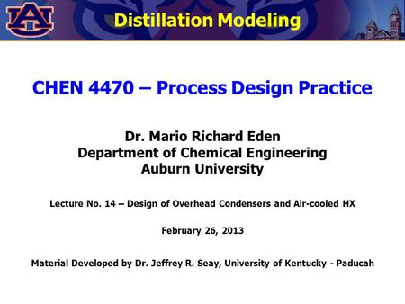 CHEN 4470 – Process Design Practice Dr. Mario Richard Eden Department of Chemical Engineering Auburn University Lecture No. 14 – Design of Overhead Condensers.