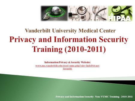 Privacy and Information Security Non-VUMC Training - 2010-2011 Vanderbilt University Medical Center Information Privacy & Security Website: www.mc.vanderbilt.edu/root/vumc.php?site=InfoPrivacy.