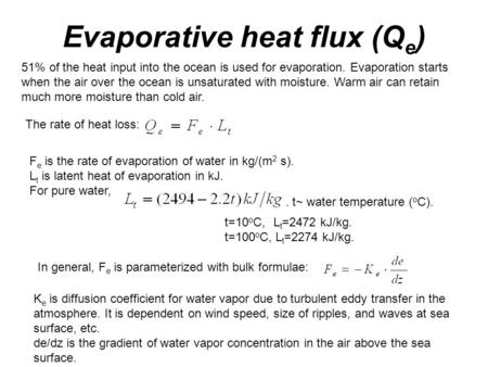 Evaporative heat flux (Q e ) 51% of the heat input into the ocean is used for evaporation. Evaporation starts when the air over the ocean is unsaturated.