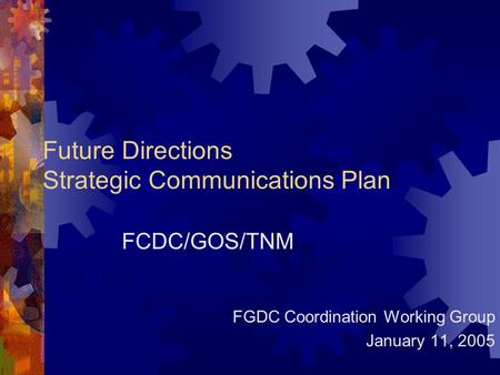 Future Directions Strategic Communications Plan FCDC/GOS/TNM FGDC Coordination Working Group January 11, 2005.