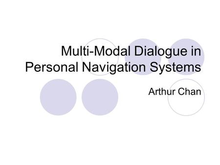 Multi-Modal Dialogue in Personal Navigation Systems Arthur Chan.
